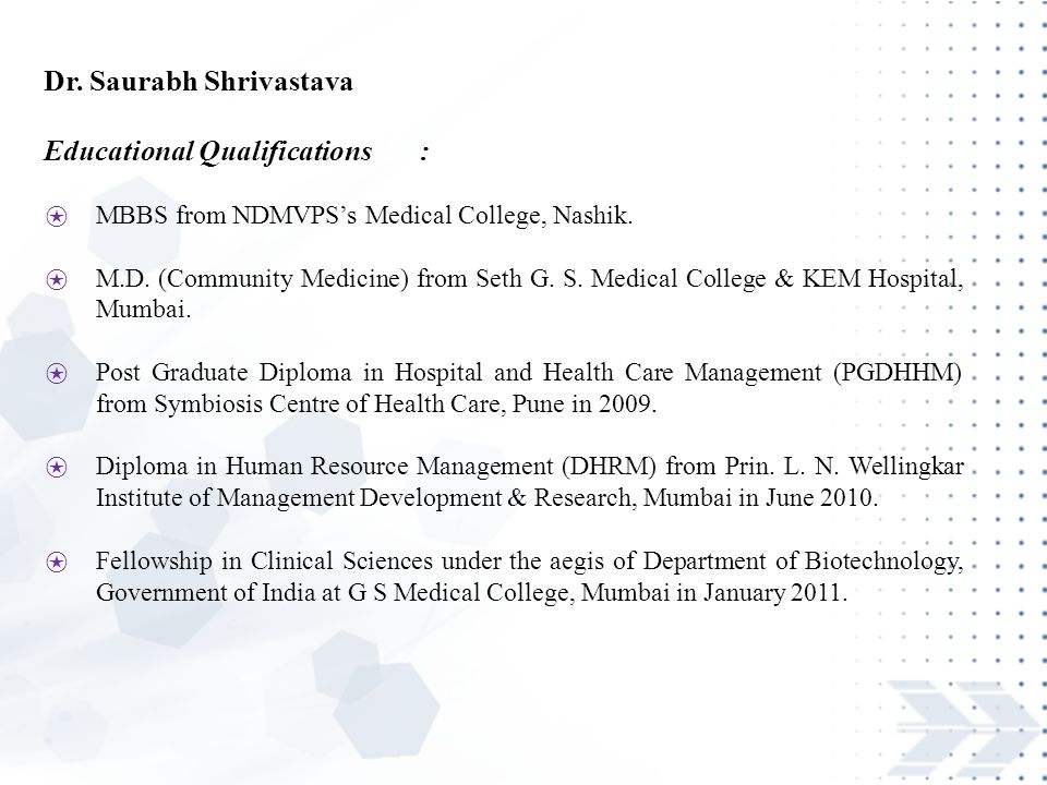 Dr. Saurabh Shrivastava Educational Qualifications : ⍟ MBBS from NDMVPS's Medical College, Nashik.