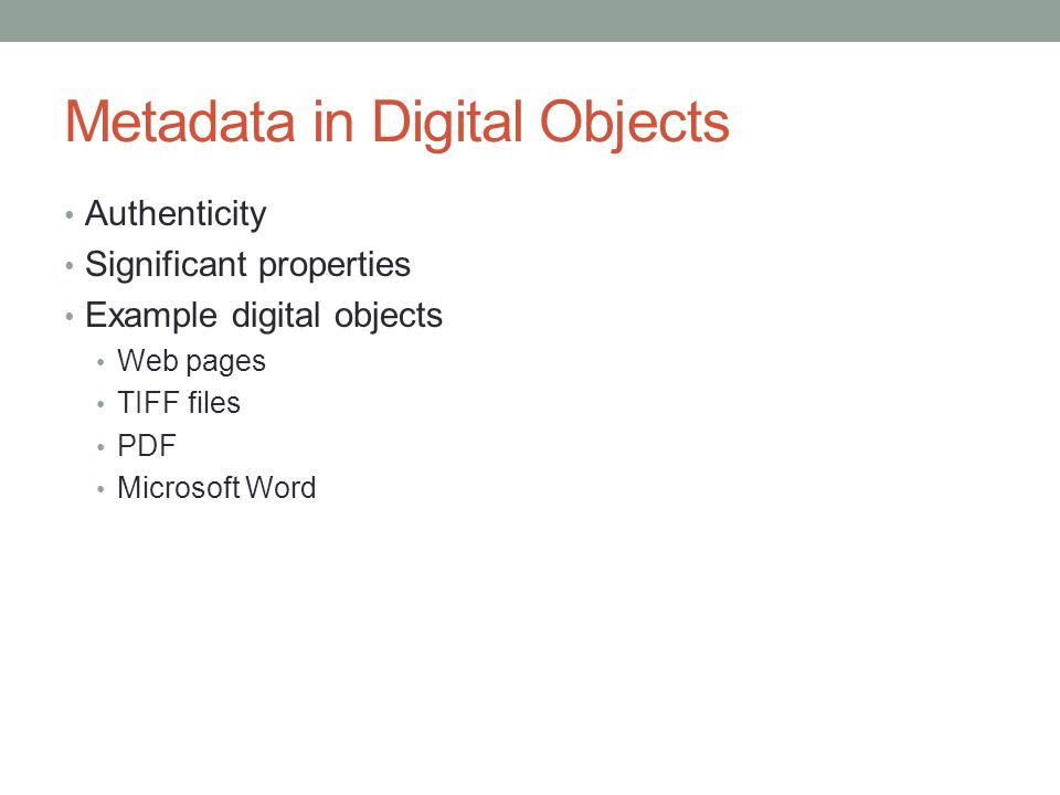 Metadata in Digital Objects Authenticity Significant properties Example digital objects Web pages TIFF files PDF Microsoft Word