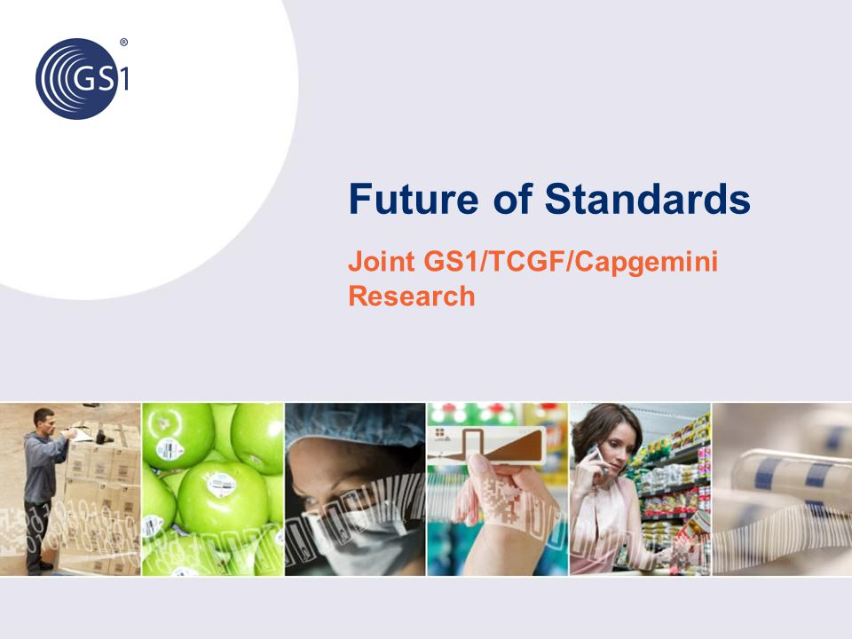 Future of Standards Joint GS1/TCGF/Capgemini Research