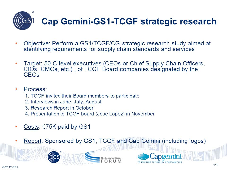 © 2012 GS1 Cap Gemini-GS1-TCGF strategic research Objective: Perform a GS1/TCGF/CG strategic research study aimed at identifying requirements for supp
