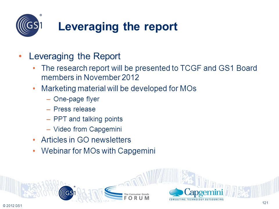 © 2012 GS1 Leveraging the report 121 Leveraging the Report The research report will be presented to TCGF and GS1 Board members in November 2012 Market