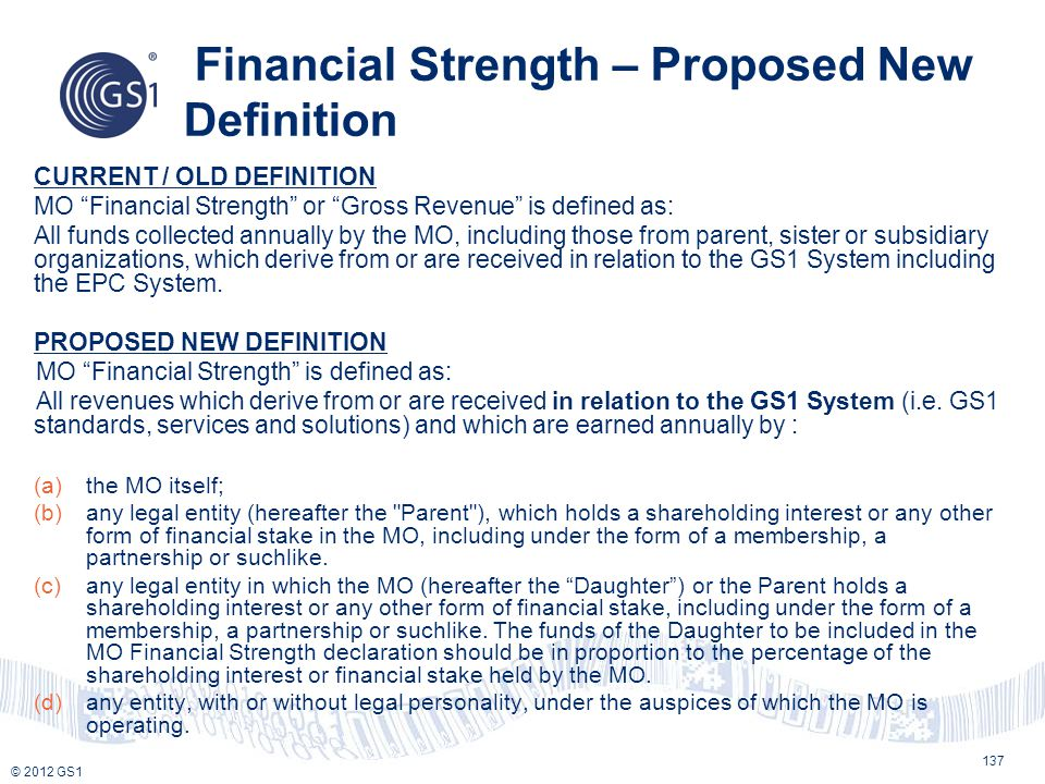 """© 2012 GS1 Financial Strength – Proposed New Definition CURRENT / OLD DEFINITION MO """"Financial Strength"""" or """"Gross Revenue"""" is defined as: All funds c"""