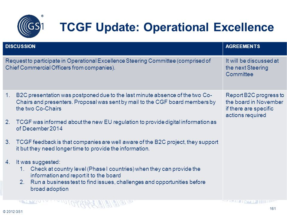 © 2012 GS1 TCGF Update: Operational Excellence 161 DISCUSSIONAGREEMENTS Request to participate in Operational Excellence Steering Committee (comprised