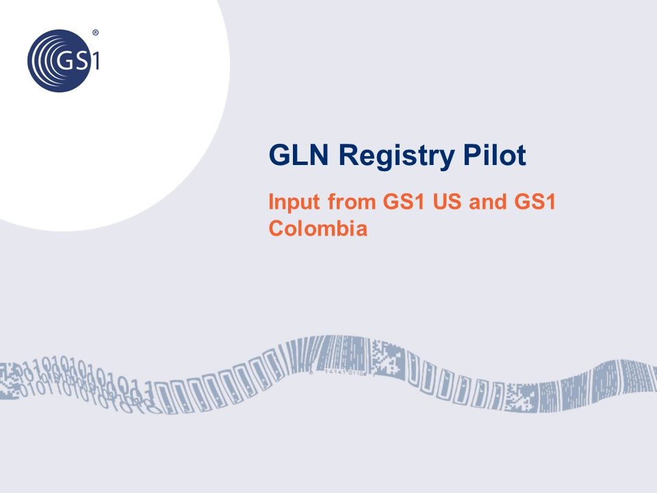 GLN Registry Pilot Input from GS1 US and GS1 Colombia