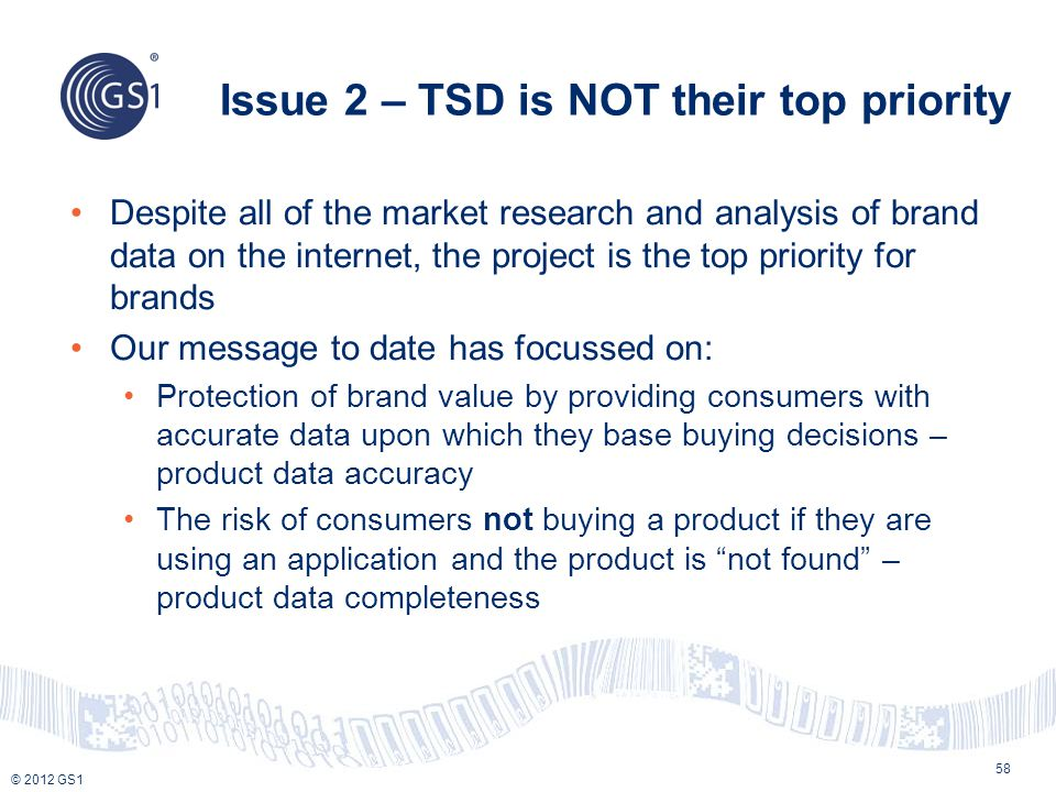 © 2012 GS1 Issue 2 – TSD is NOT their top priority 58 Despite all of the market research and analysis of brand data on the internet, the project is th