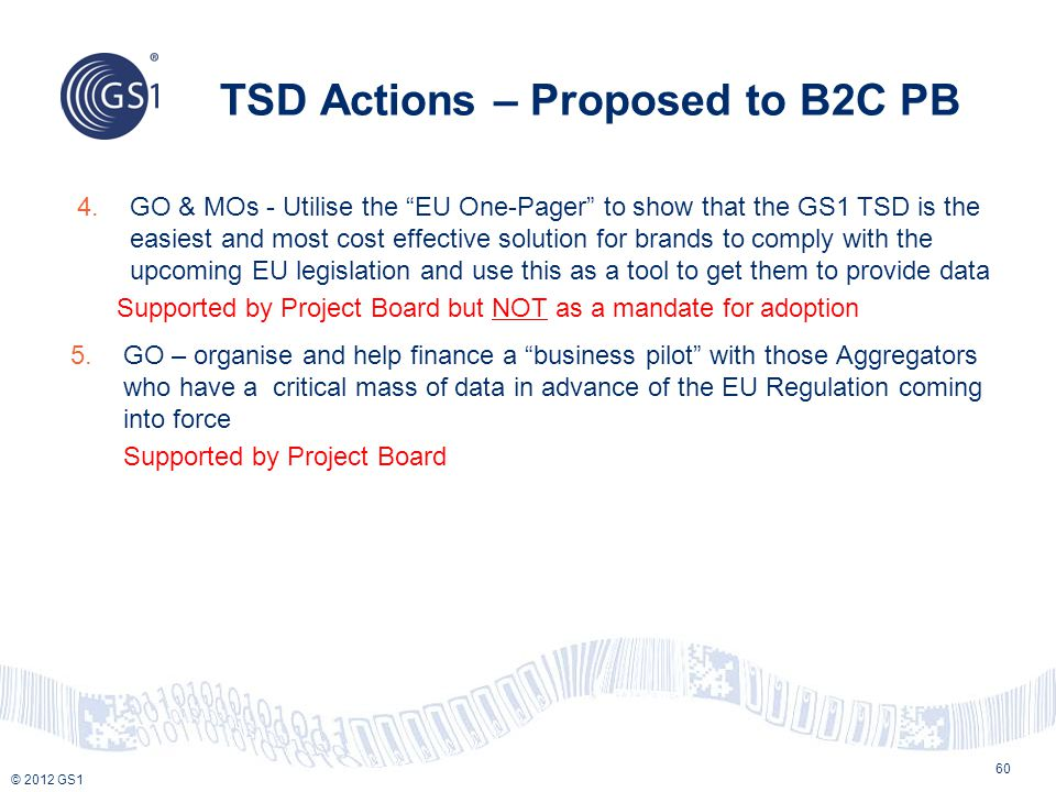 """© 2012 GS1 TSD Actions – Proposed to B2C PB 60 4.GO & MOs - Utilise the """"EU One-Pager"""" to show that the GS1 TSD is the easiest and most cost effective"""