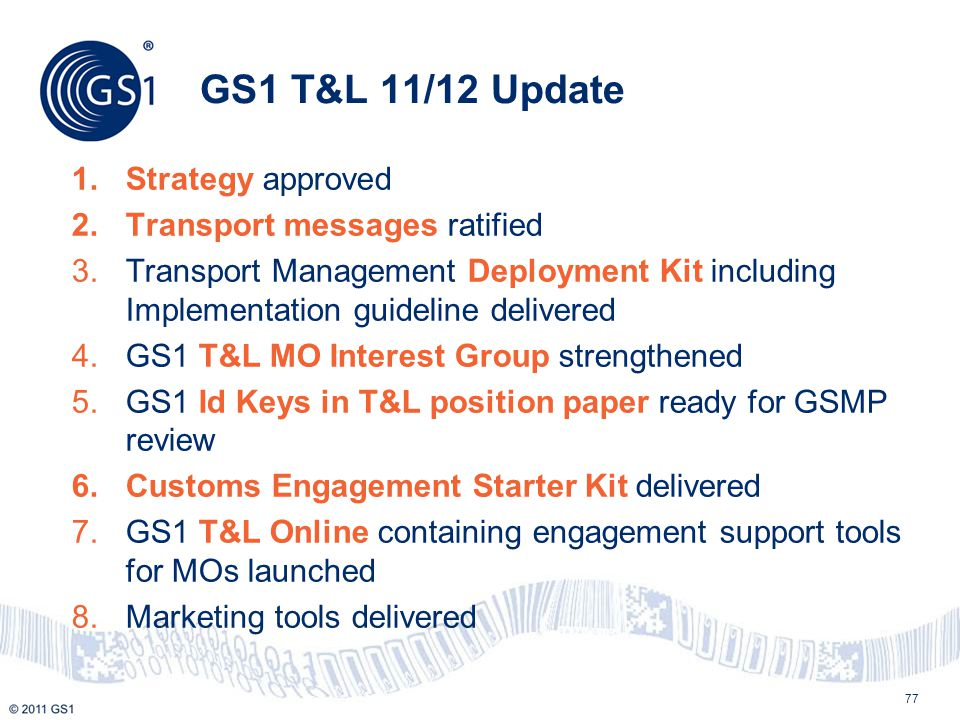 77 GS1 T&L 11/12 Update 1.Strategy approved 2.Transport messages ratified 3.Transport Management Deployment Kit including Implementation guideline del