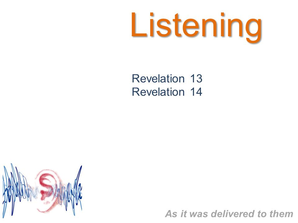 Listening Revelation 13 Revelation 14 As it was delivered to them