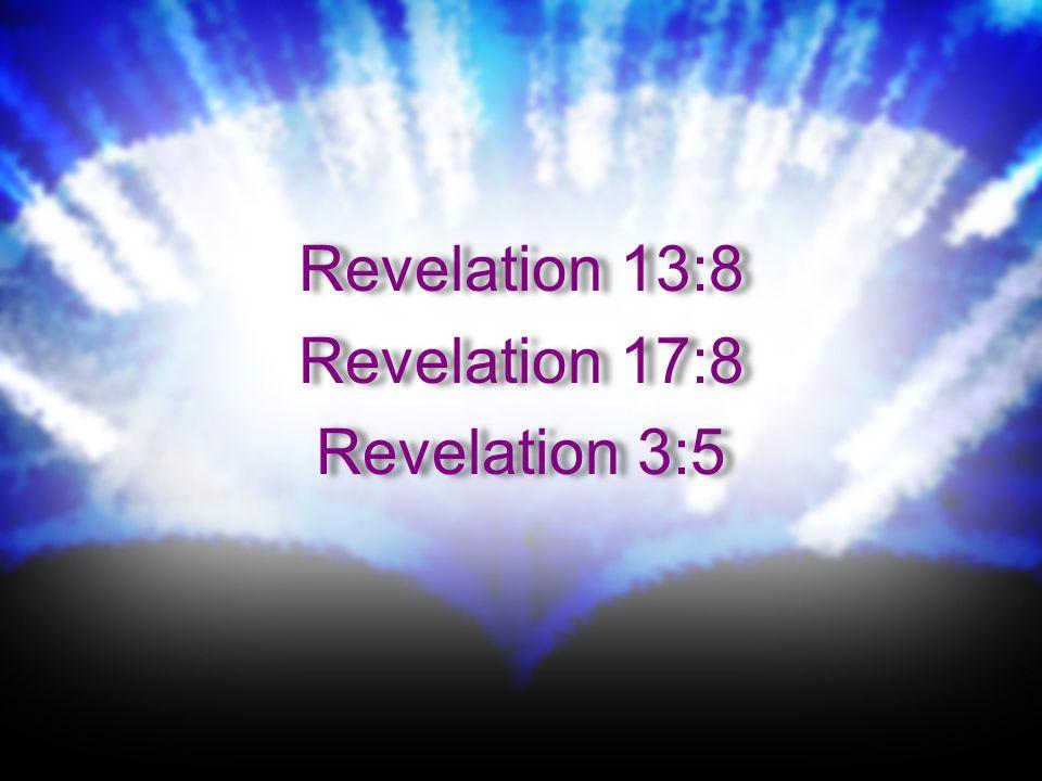 Revelation 13:8 Revelation 17:8 Revelation 3:5