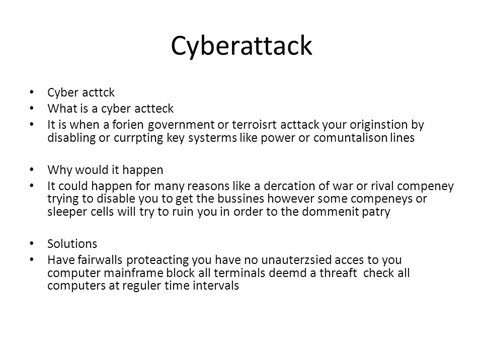 Cyberattack Cyber acttck What is a cyber actteck It is when a forien government or terroisrt acttack your originstion by disabling or currpting key sy