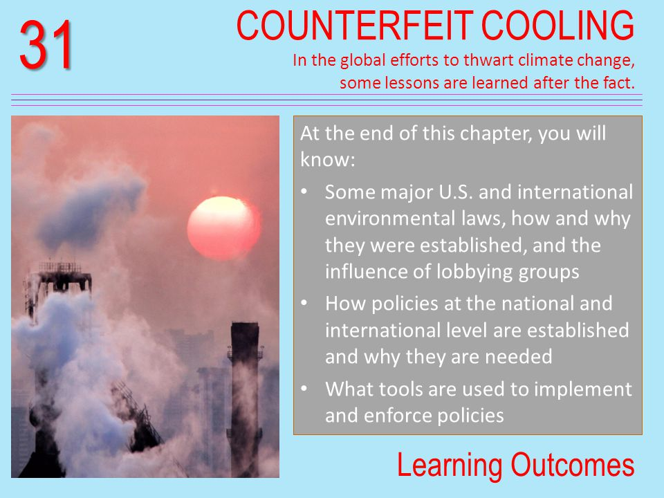 31 COUNTERFEIT COOLING In the global efforts to thwart climate change, some lessons are learned after the fact.