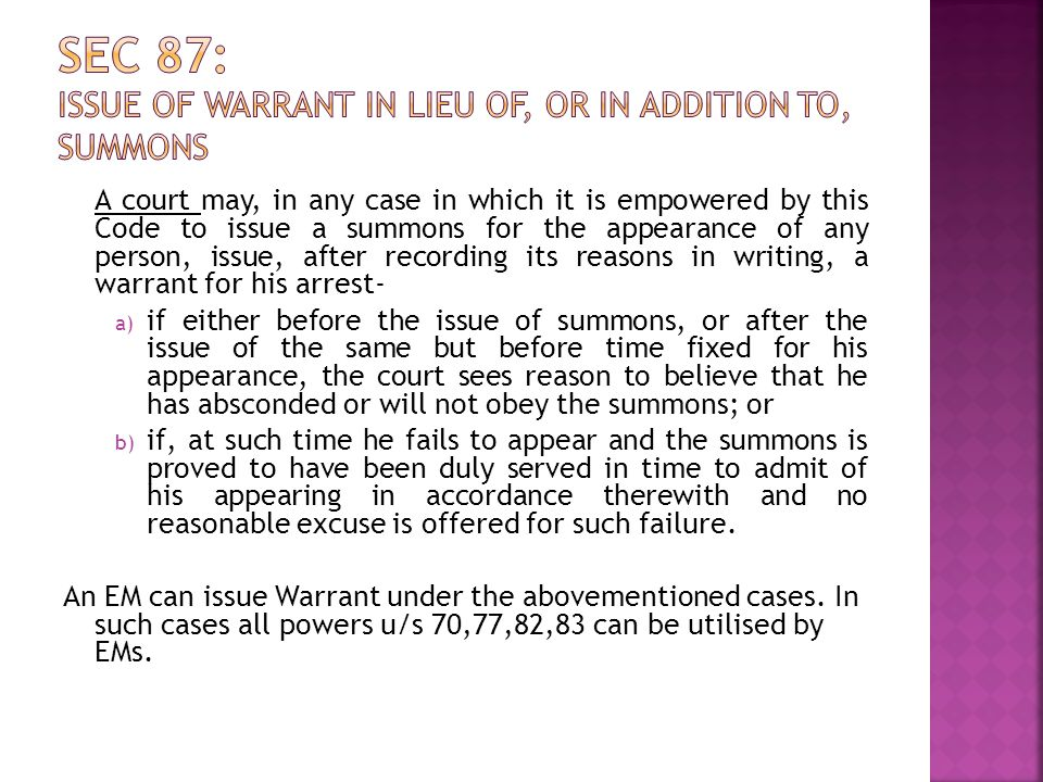 A court may, in any case in which it is empowered by this Code to issue a summons for the appearance of any person, issue, after recording its reasons