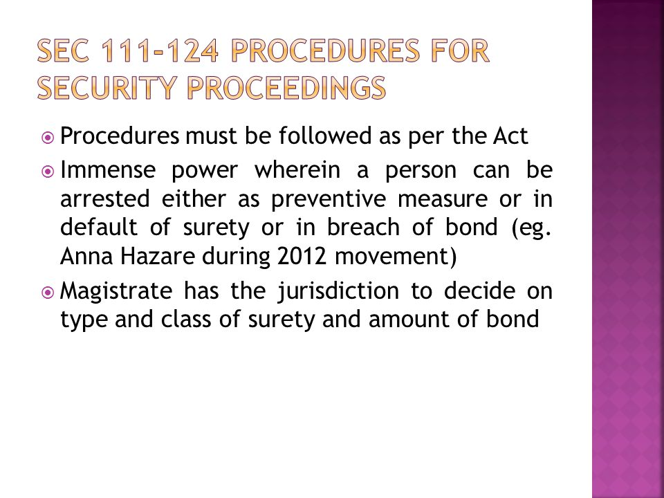  Procedures must be followed as per the Act  Immense power wherein a person can be arrested either as preventive measure or in default of surety or