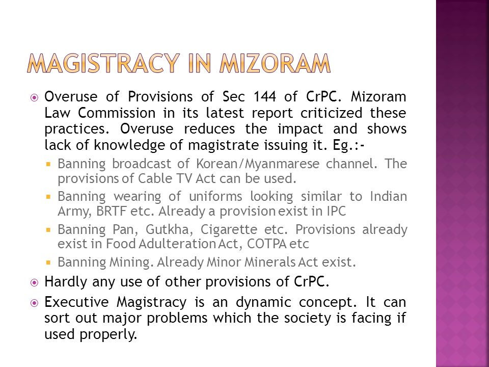  Overuse of Provisions of Sec 144 of CrPC. Mizoram Law Commission in its latest report criticized these practices. Overuse reduces the impact and sho
