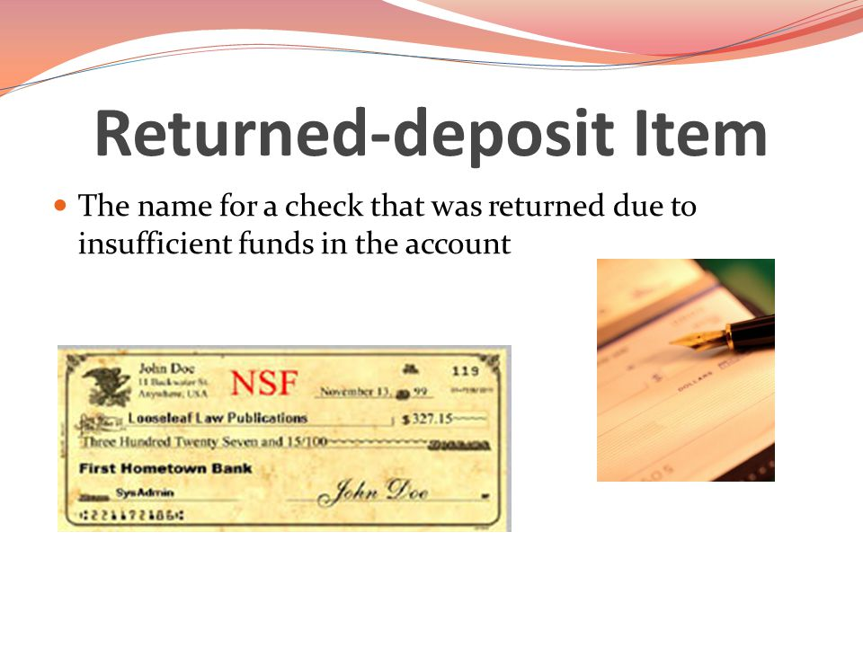 Returned-deposit Item The name for a check that was returned due to insufficient funds in the account