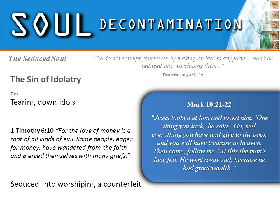 The Seduced Soul Mark 10:21-22 Jesus looked at him and loved him.