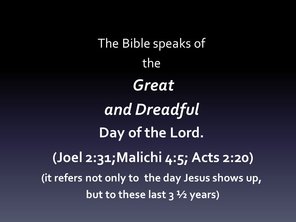 The Bible speaks of the Great and Dreadful Day of the Lord.
