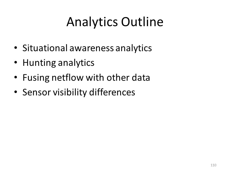 Analytics Outline Situational awareness analytics Hunting analytics Fusing netflow with other data Sensor visibility differences 110
