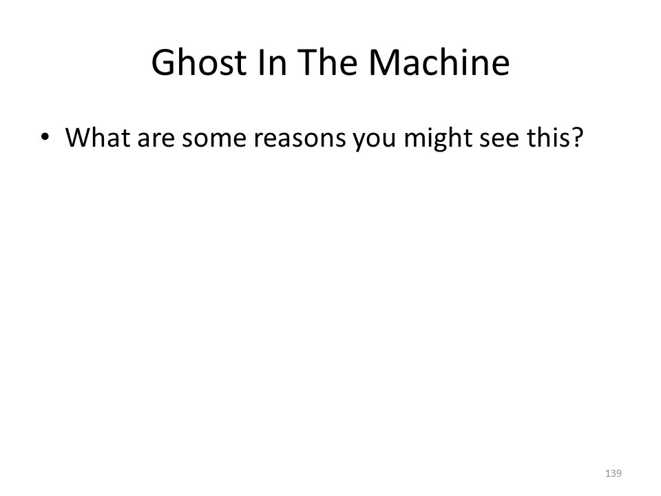 Ghost In The Machine What are some reasons you might see this? 139