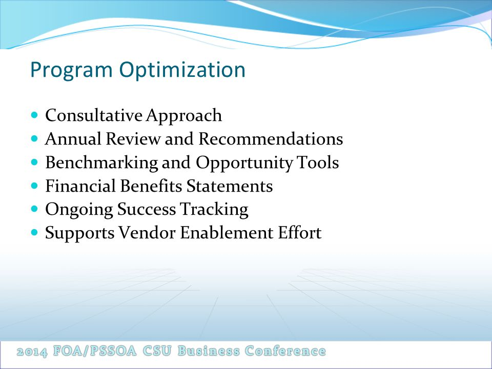 Program Optimization Consultative Approach Annual Review and Recommendations Benchmarking and Opportunity Tools Financial Benefits Statements Ongoing