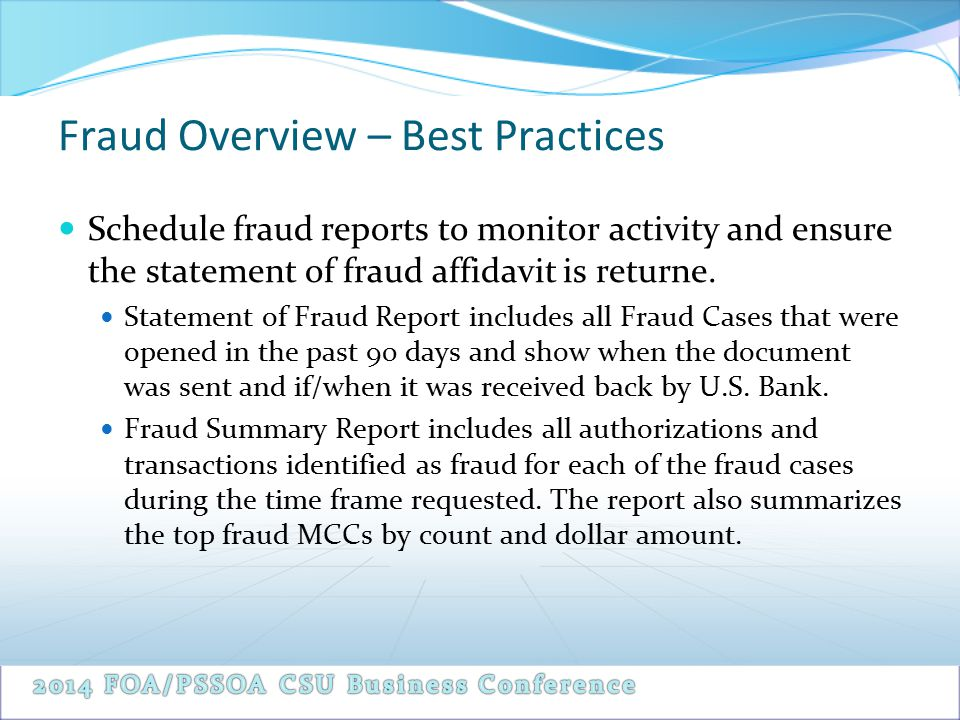 Fraud Overview – Best Practices Schedule fraud reports to monitor activity and ensure the statement of fraud affidavit is returne.