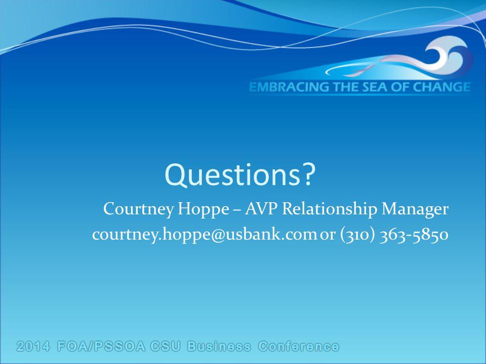 Questions? Courtney Hoppe – AVP Relationship Manager courtney.hoppe@usbank.com or (310) 363-5850