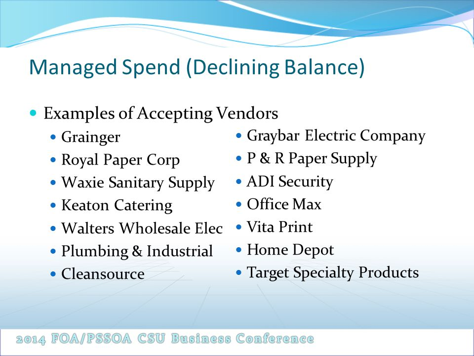 Managed Spend (Declining Balance) Examples of Accepting Vendors Grainger Royal Paper Corp Waxie Sanitary Supply Keaton Catering Walters Wholesale Elec