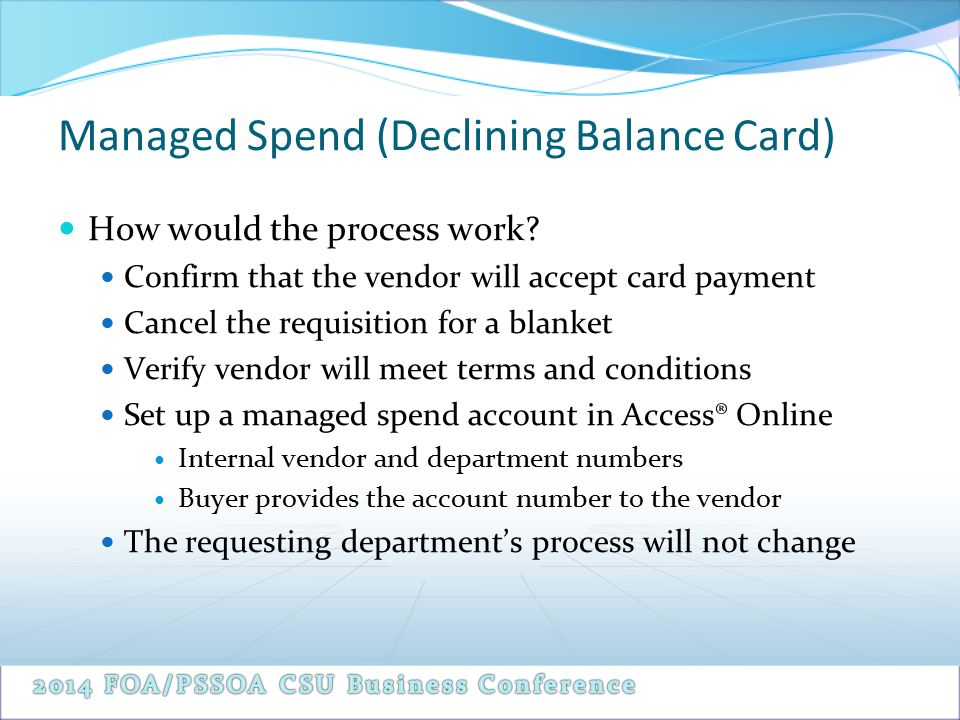 Managed Spend (Declining Balance Card) How would the process work? Confirm that the vendor will accept card payment Cancel the requisition for a blank
