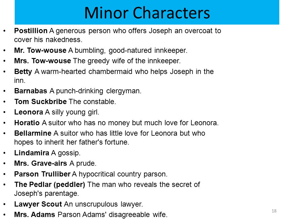 Minor Characters Postillion A generous person who offers Joseph an overcoat to cover his nakedness. Mr. Tow-wouse A bumbling, good-natured innkeeper.