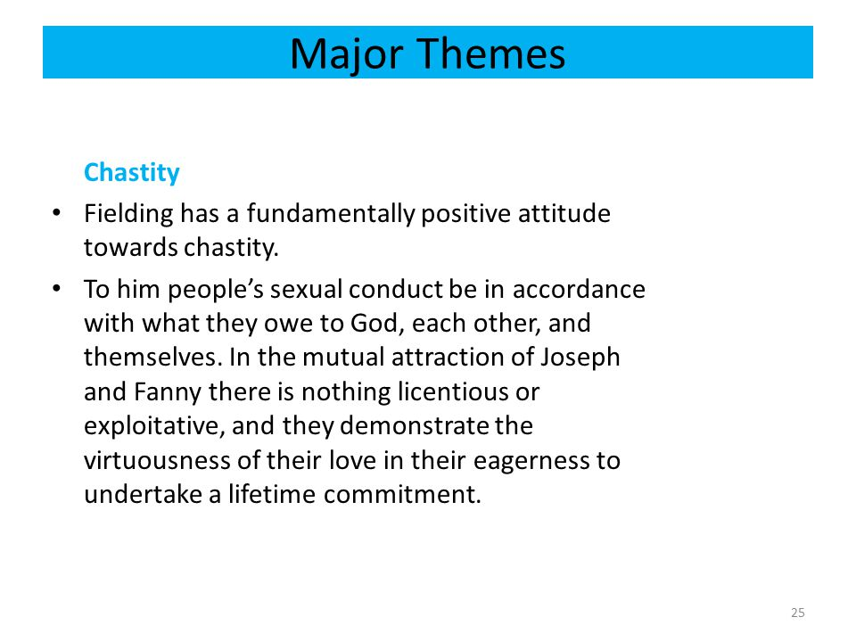 Major Themes Chastity Fielding has a fundamentally positive attitude towards chastity. To him people's sexual conduct be in accordance with what they