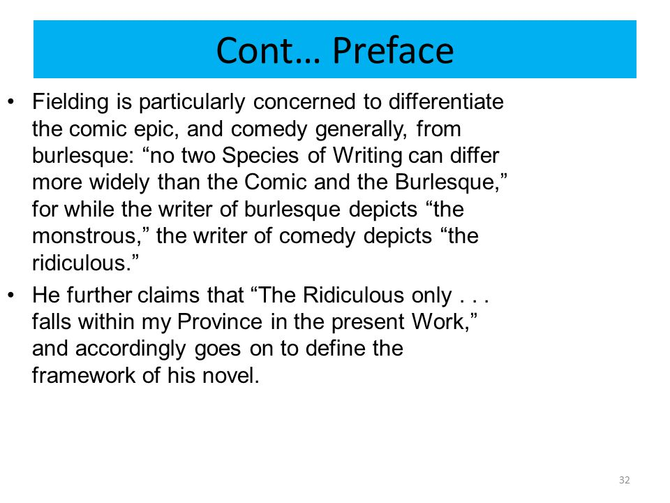 """Cont… Preface Fielding is particularly concerned to differentiate the comic epic, and comedy generally, from burlesque: """"no two Species of Writing can"""
