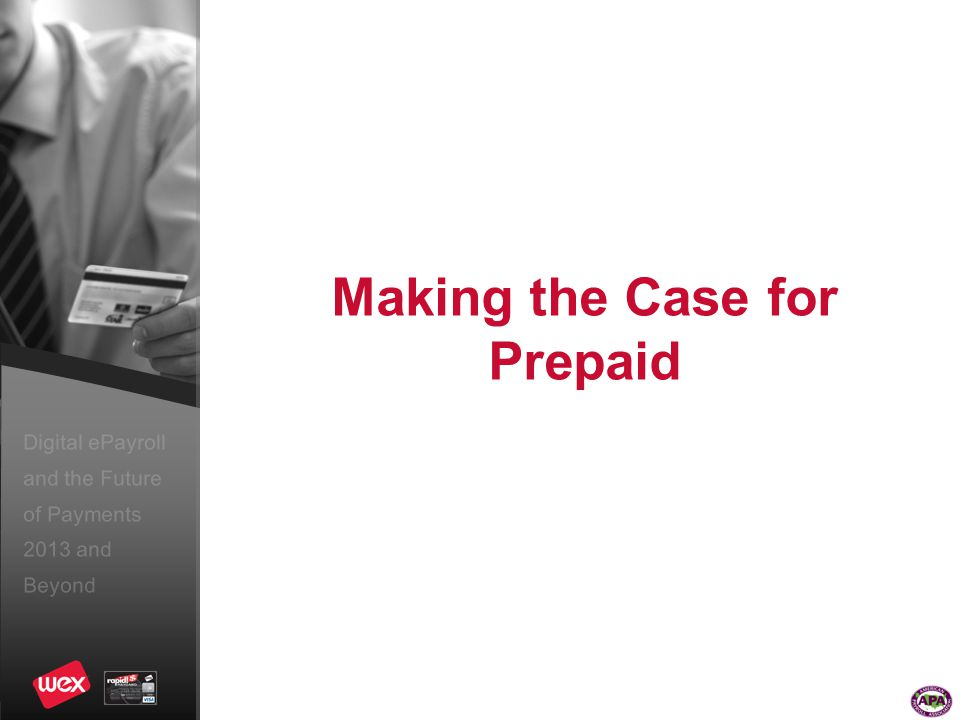 Digital ePayroll and the Future of Payments 2013 and Beyond Making the Case for Prepaid