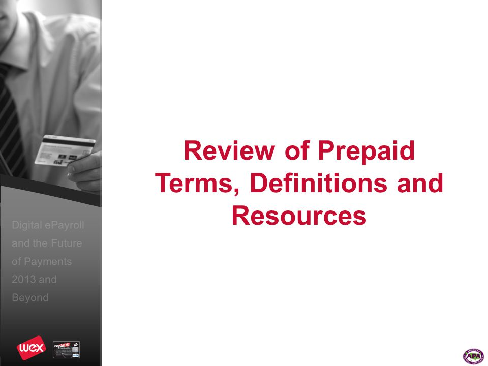 Digital ePayroll and the Future of Payments 2013 and Beyond Review of Prepaid Terms, Definitions and Resources
