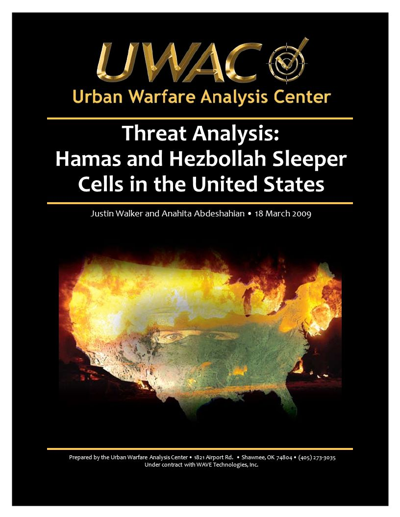 Threat Analysis: Hamas and Hezbollah Sleeper Cells in the United States Justin Walker and Anahita Abdeshahian 18 March 2009 Prepared by the Urban Warf