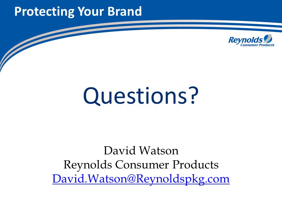 Protecting Your Brand Questions? David Watson Reynolds Consumer Products David.Watson@Reynoldspkg.com