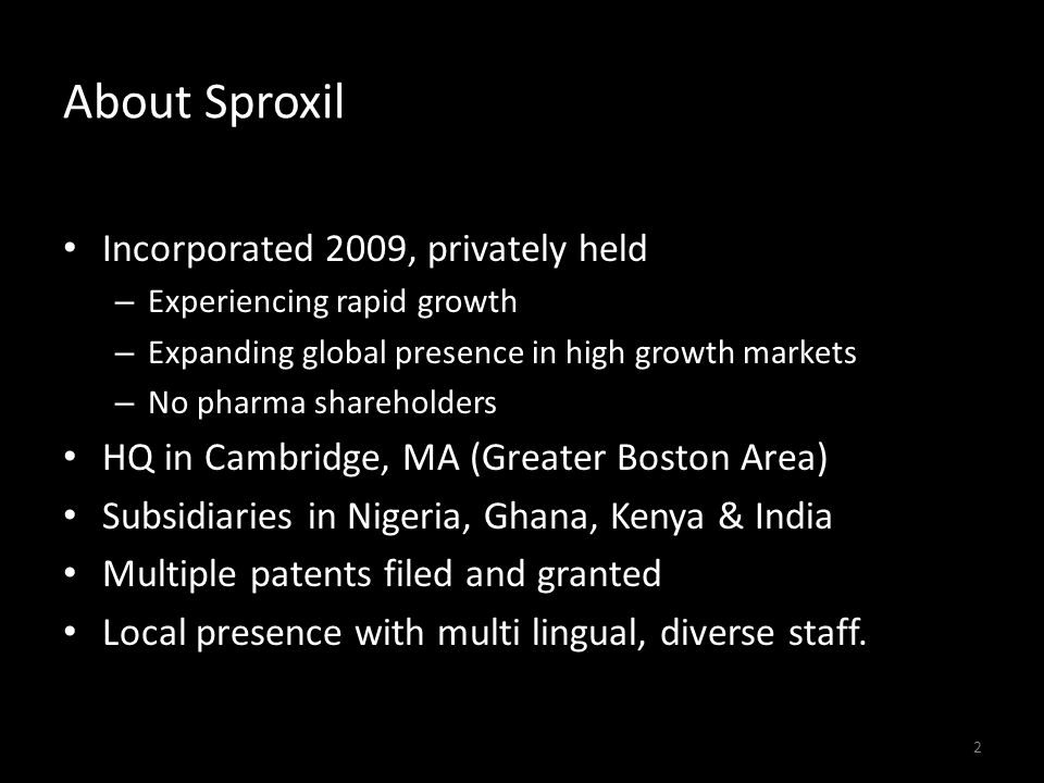 2 About Sproxil Incorporated 2009, privately held – Experiencing rapid growth – Expanding global presence in high growth markets – No pharma sharehold