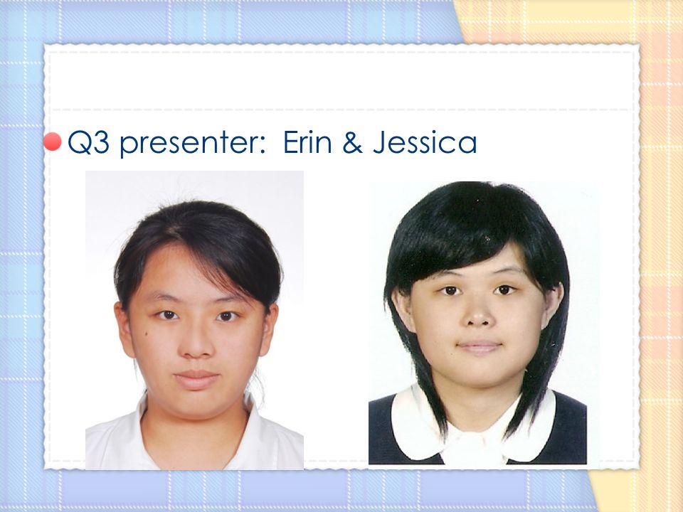 Q3 presenter: Erin & Jessica