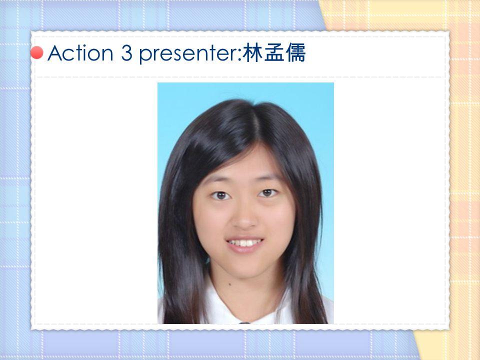 Action 3 presenter: 林孟儒