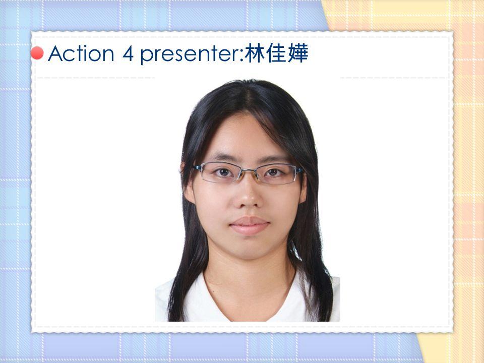 Action 5 presenter: 蔡佳眉