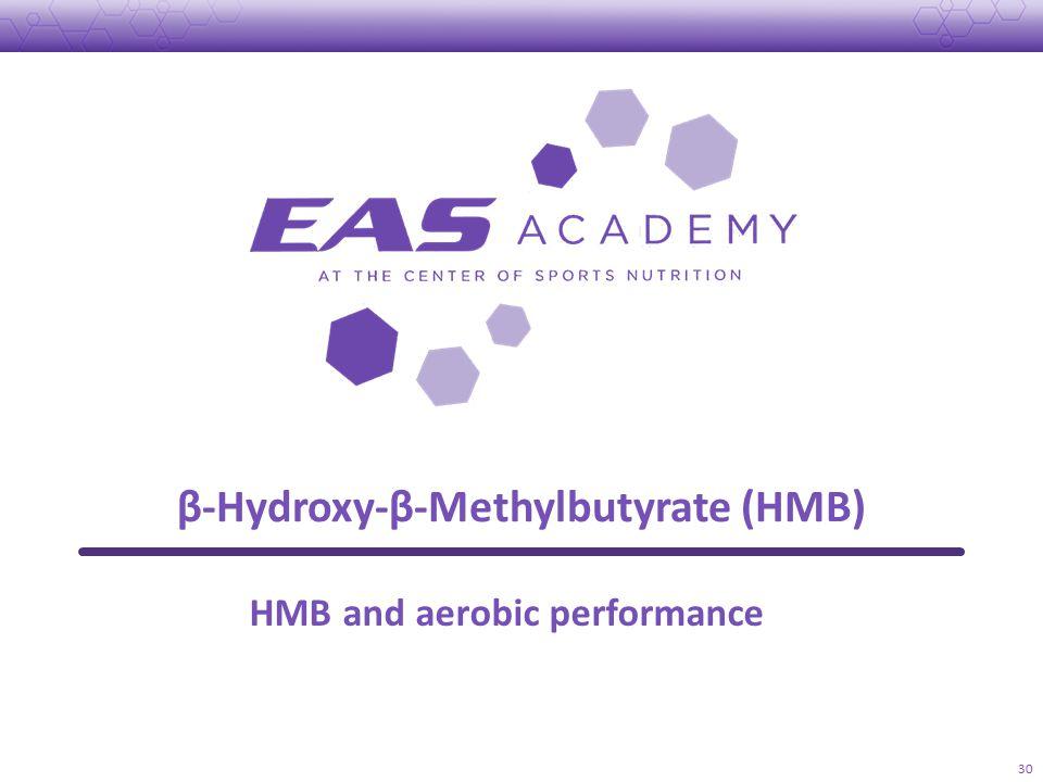 β-Hydroxy-β-Methylbutyrate (HMB) 30 HMB and aerobic performance