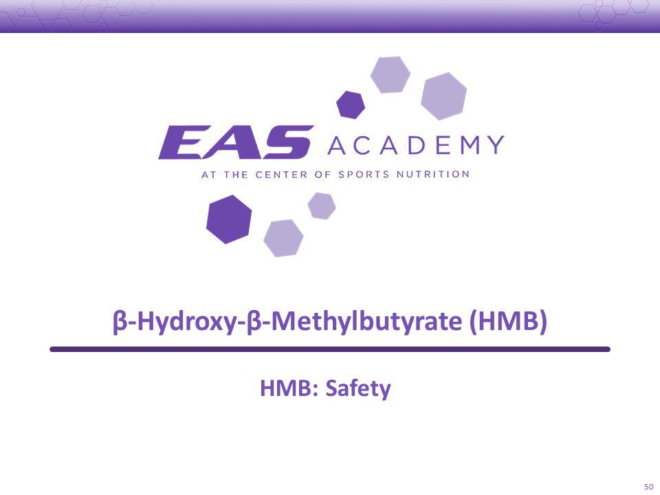 β-Hydroxy-β-Methylbutyrate (HMB) 50 HMB: Safety
