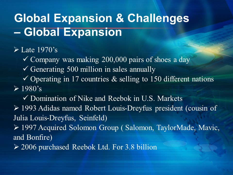 Global Expansion & Challenges – Global Expansion  Late 1970's Company was making 200,000 pairs of shoes a day Generating 500 million in sales annuall