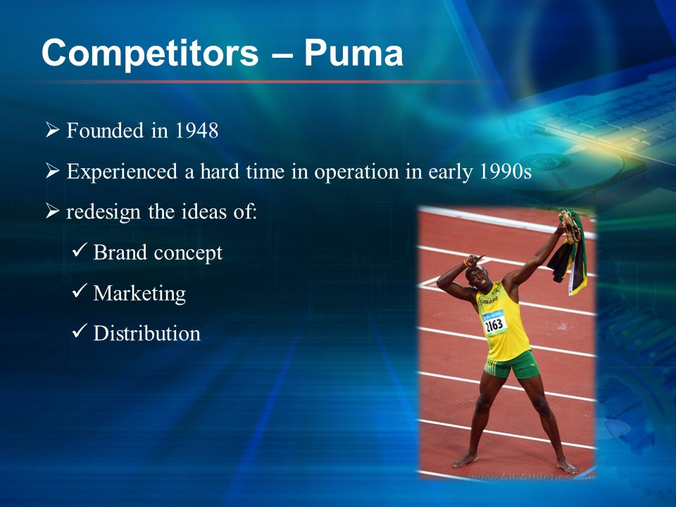 Competitors – Puma  Founded in 1948  Experienced a hard time in operation in early 1990s  redesign the ideas of: Brand concept Marketing Distributi