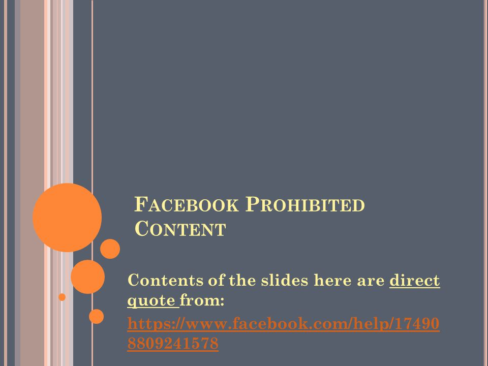 F ACEBOOK P ROHIBITED C ONTENT (1) Ads and Sponsored Stories may not contain content that is illegal or otherwise prohibited per Facebook s Advertising Guidelines.