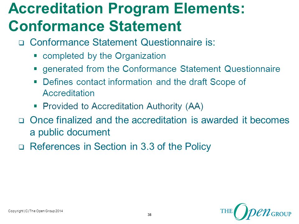 Copyright (C) The Open Group 2014 Accreditation Program Elements: Scope of Accreditation  The Organization declares its Scope of Accreditation  Their warranty is with respect to Scope of Accreditation.