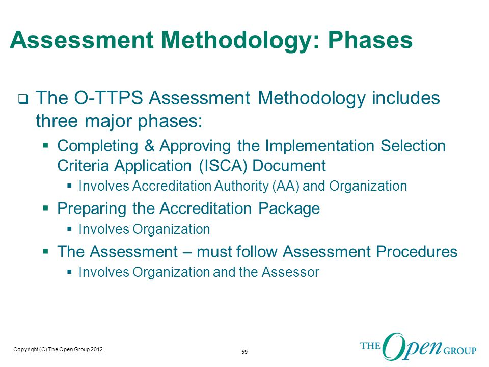 Copyright (C) The Open Group 2011 Phase 1 of the Assessment Methodology: Completing and Approving the Application of the Implementation Selection Criteria (ISCA) Document 60