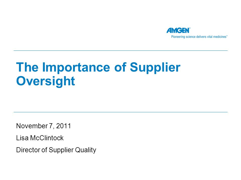 The Importance of Supplier Oversight November 7, 2011 Lisa McClintock Director of Supplier Quality