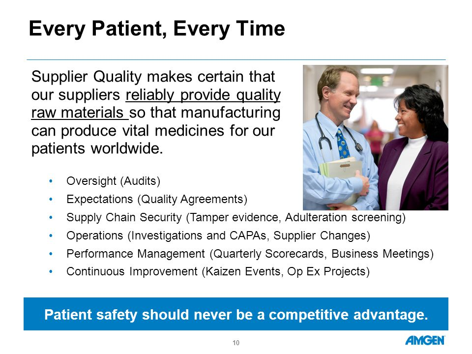 Every Patient, Every Time Supplier Quality makes certain that our suppliers reliably provide quality raw materials so that manufacturing can produce vital medicines for our patients worldwide.