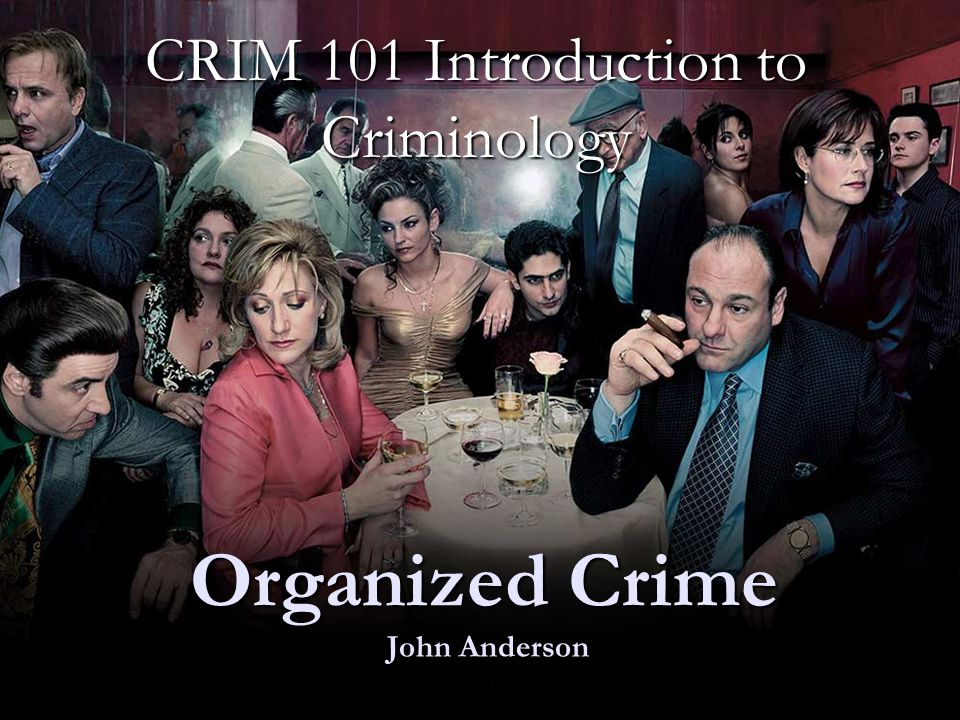 Organized Crime John Anderson CRIM 101 Introduction to Criminology