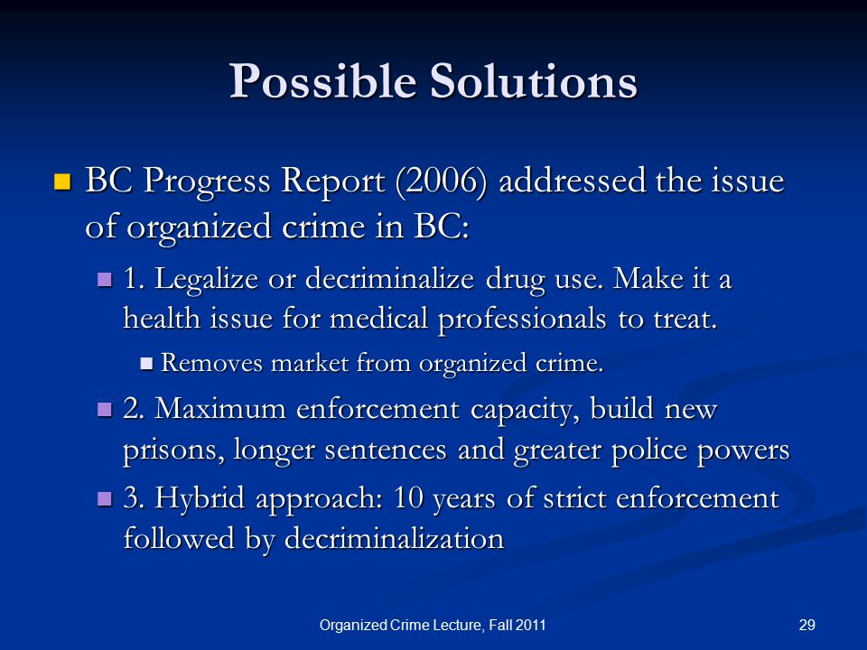 Possible Solutions BC Progress Report (2006) addressed the issue of organized crime in BC: BC Progress Report (2006) addressed the issue of organized crime in BC: 1.